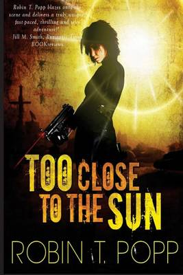 Too Close to the Sun by Robin T Popp