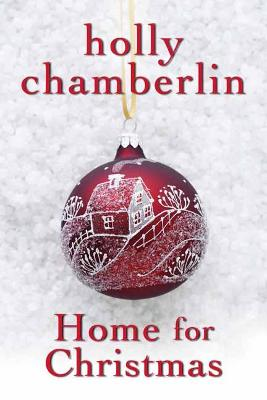 Home for Christmas by Holly Chamberlin