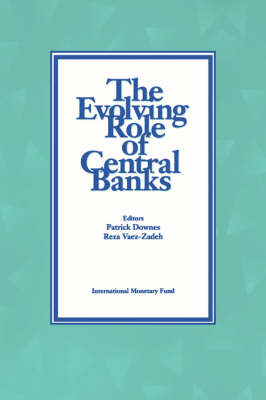 The Evolving Role of Central Banks  Papers Presented at the 5th Seminar on Central Banking, Washington, D.C., November 5-15, 1990 by Patrick Downes
