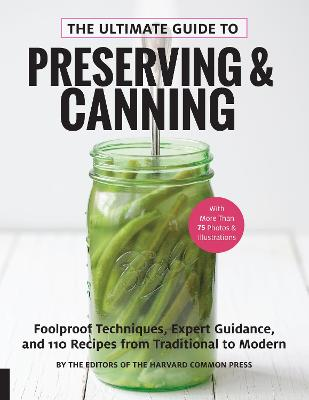 The Ultimate Guide to Preserving and Canning: Foolproof Techniques, Expert Guidance, and 110 Recipes from Traditional to Modern by Editors of the Harvard Common Press