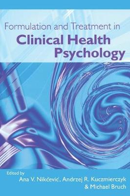 Formulation and Treatment in Clinical Health Psychology by Ana V. Nikcevic