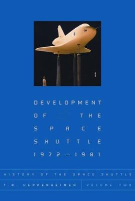 Development of the Shuttle by T A Heppenheimer