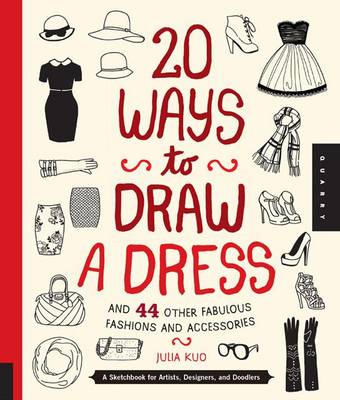 20 Ways to Draw a Dress and 44 Other Fabulous Fashions and Accessories book