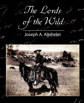 Lords of the Wild by Joseph a Altsheler