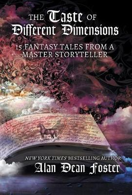 The Taste of Different Dimensions: 15 Fantasy Tales from a Master Storyteller by Alan Dean Foster