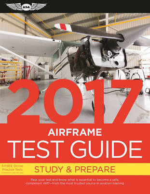 Airframe Test Guide 2017 Book and Tutorial Software Bundle: Pass your test and know what is essential to become a safe, competent AMT   from the most trusted source in aviation training by ASA Test Prep Board