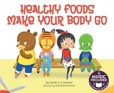 Healthy Foods Make Your Body Go by David I a Mason