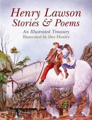 Henry Lawson - Stories and Poems: An Illustrated Treasury by Dee Huxley