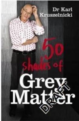 50 Shades of Grey Matter by Karl Kruszelnicki