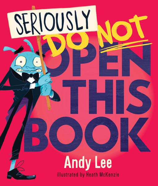 Seriously, Do Not Open This Book by Andy Lee