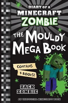 Diary of a Minecraft Zombie Bindup #1-#4: The Mouldy Mega Book by Zack Zombie