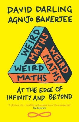 Weird Maths: At the Edge of Infinity and Beyond by David Darling