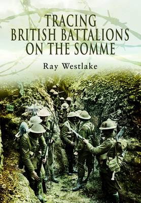Tracing British Battalions on the Somme by Ray Westlake
