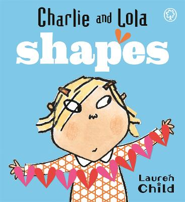 Charlie and Lola: Shapes: Board Book by Lauren Child