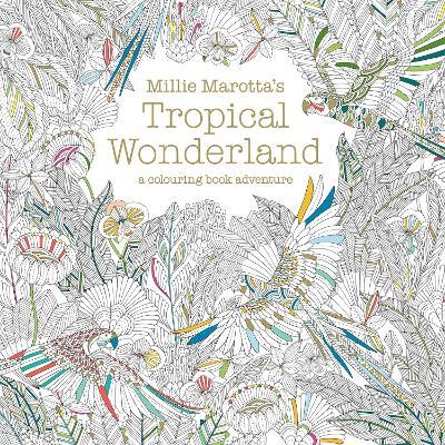 Millie Marotta's Tropical Wonderland by Millie Marotta