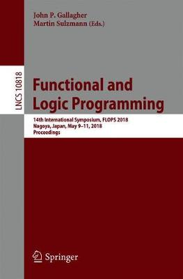 Functional and Logic Programming: 14th International Symposium, FLOPS 2018, Nagoya, Japan, May 9-11, 2018, Proceedings by John P. Gallagher