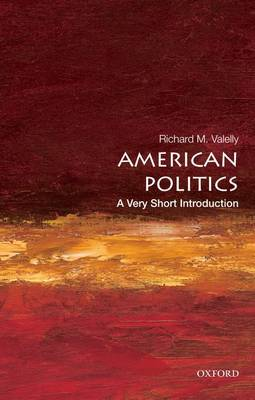 American Politics: A Very Short Introduction by Richard M. Valelly