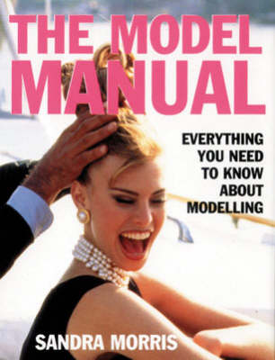 The Model Manual by Sandra Morris