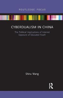 Cyberdualism in China: The Political Implications of Internet Exposure of Educated Youth book