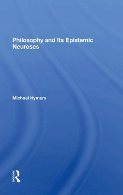 Philosophy And Its Epistemic Neuroses by Michael Hymers