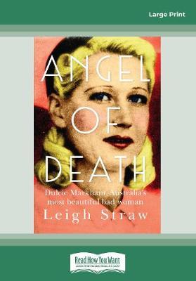 Angel of Death: Dulcie Markham, Australia's most beautiful bad woman by Leigh Straw