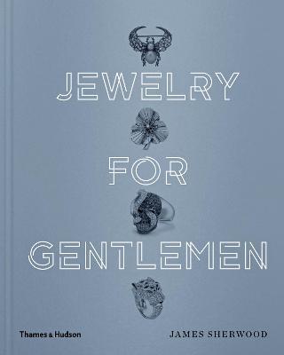 Jewelry for Gentlemen by James Sherwood
