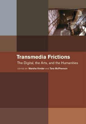 Transmedia Frictions by Marsha Kinder