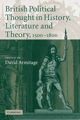 British Political Thought in History, Literature and Theory, 1500-1800 by David Armitage