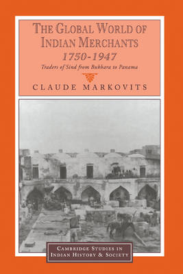 The Global World of Indian Merchants, 1750-1947 by Claude Markovits