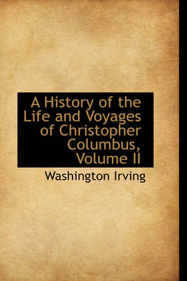 A History of the Life and Voyages of Christopher Columbus, Volume II by Washington Irving