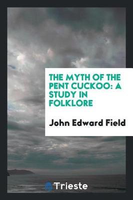 The Myth of the Pent Cuckoo by John Edward Field