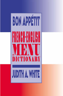 Bon Appetit!: French-English Menu Dictionary by Judith A. White