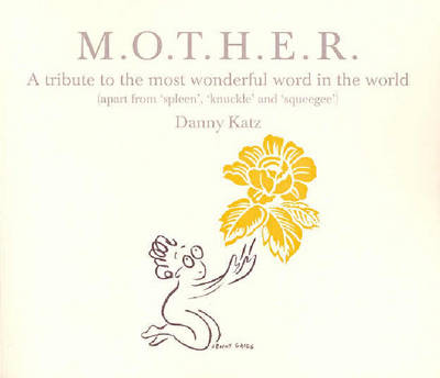 Mother: A Tribute to the Most Wonderful Word in the World by Danny Katz
