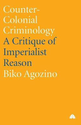 Counter-Colonial Criminology by Biko Agozino