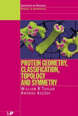 Protein Geometry, Classification, Topology and Symmetry: A Computational Analysis of Structure by William R. Taylor