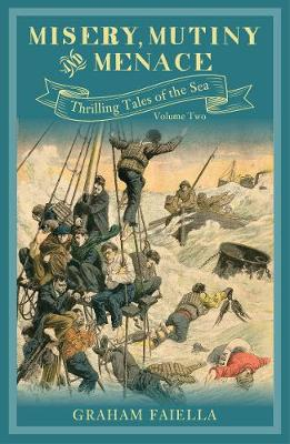 Misery, Mutiny and Menace: Thrilling Tales of the Sea (vol.2) by Graham Faiella