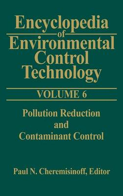 Encyclopedia of Environmental Control Technology Encyclopedia of Environmental Control Technology: Volume 6 Pollution Reduction and Containment Control v. 6 by Paul Cheremisinoff