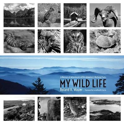 My Wild Life by Roland H. Wauer