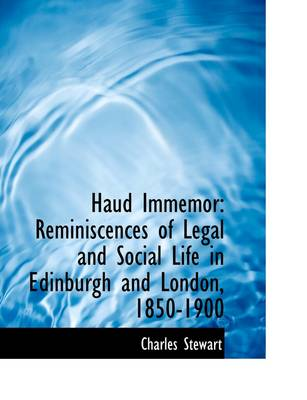 Haud Immemor: Reminiscences of Legal and Social Life in Edinburgh and London, 1850-1900 by Charles Stewart