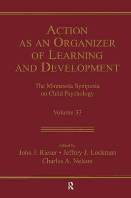 Action as an Organizer of Learning and Development Minnesota Symposium on Child Psychology Series Volume 33 by John J. Rieser
