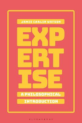 Expertise: A Philosophical Introduction by Dr Jamie Carlin Watson