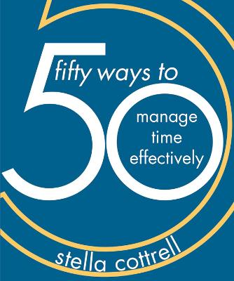 50 Ways to Manage Time Effectively by Stella Cottrell