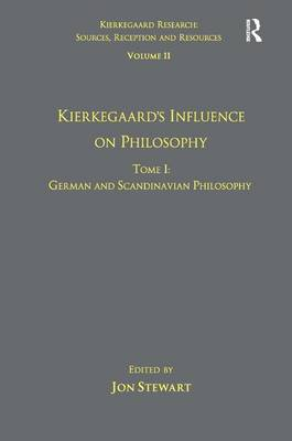 Volume 11, Tome I: Kierkegaard's Influence on Philosophy: German and Scandinavian Philosophy by Jon Stewart