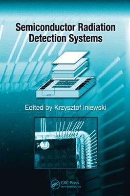 Semiconductor Radiation Detection Systems by Krzysztof Iniewski