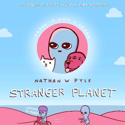 Stranger Planet: The Hilarious Sequel to the #1 Bestseller by Nathan W. Pyle