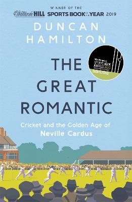 The Great Romantic: Cricket and the golden age of Neville Cardus - Winner of William Hill Sports Book of the Year 2019 by Duncan Hamilton