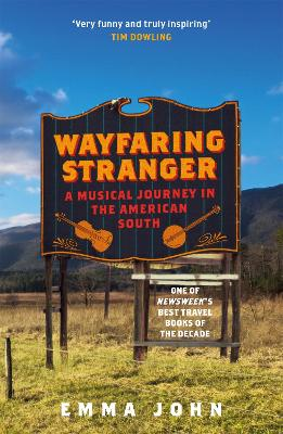 Wayfaring Stranger: A Musical Journey in the American South by Emma John