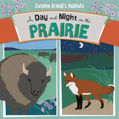 A Day and Night on the Prairie by Caroline Arnold