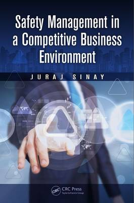 Safety Management in a Competitive Business Environment by Juraj Sinay