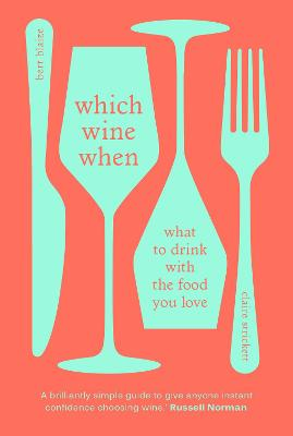 Which Wine When: What to drink with the food you love by Bert Blaize